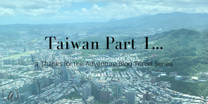Thanks for the Memories Taiwan (Part 1)